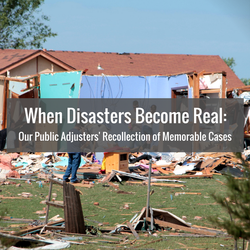 When Disasters Become Real: Our Public Adjusters' Recollection of Memorable Cases